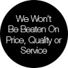 We wont be beaten on price, quality or service